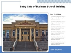 Entry Gate Of Business School Building Ppt PowerPoint Presentation Icon Slides PDF