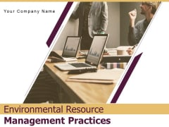 Environmental Resource Management Practices Customers Ppt PowerPoint Presentation Complete Deck