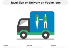 Equal Sign On Delivery On Vector Icon Ppt PowerPoint Presentation Gallery Design Templates PDF