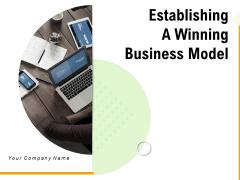 Establishing A Winning Business Model Ppt PowerPoint Presentation Complete Deck With Slides