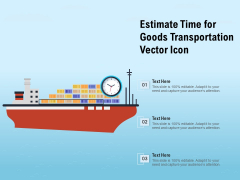 Estimate Time For Goods Transportation Vector Icon Ppt PowerPoint Presentation Outline Designs Download PDF
