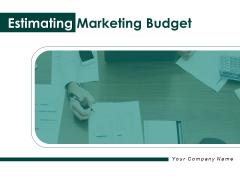 Estimating Marketing Budget Ppt PowerPoint Presentation Complete Deck With Slides