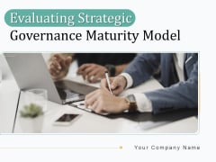 Evaluating Strategic Governance Maturity Model Ppt PowerPoint Presentation Complete Deck With Slides