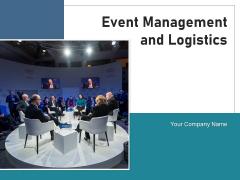 Event Management And Logistics Management Plan Ppt PowerPoint Presentation Complete Deck