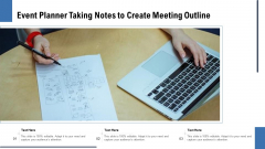 Event Planner Taking Notes To Create Meeting Outline Ppt PowerPoint Graphics Design PDF