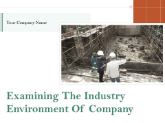 Examining The Industry Environment Of Company Ppt PowerPoint Presentation Complete Deck With Slides