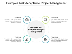 Examples Risk Acceptance Project Management Ppt PowerPoint Presentation Styles Deck Cpb