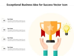 Exceptional Business Idea For Success Vector Icon Ppt PowerPoint Presentation Show Backgrounds PDF