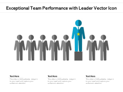 Exceptional Team Performance With Leader Vector Icon Ppt PowerPoint Presentation Slides Picture PDF