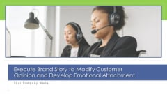 Execute Brand Story To Modify Customer Opinion And Develop Emotional Attachment Ppt PowerPoint Presentation Complete With Slides