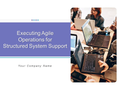 Executing Agile Operations For Structured System Support Ppt PowerPoint Presentation Complete Deck With Slides