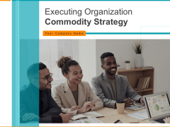 Executing Organization Commodity Strategy Ppt PowerPoint Presentation Complete Deck With Slides