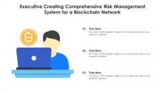 Executive Creating Comprehensive Risk Management System For A Blockchain Network Ppt PowerPoint Presentation Show Inspiration PDF