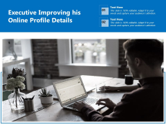 Executive Improving His Online Profile Details Ppt PowerPoint Presentation Gallery Slides PDF