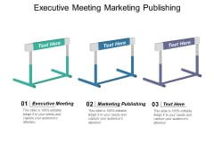 Executive Meeting Marketing Publishing Ppt PowerPoint Presentation Styles Slideshow