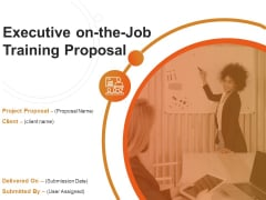 Executive On The Job Training Proposal Ppt PowerPoint Presentation Complete Deck With Slides