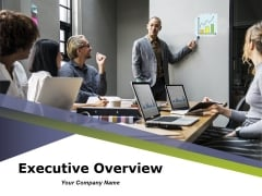 Executive Overview Ppt PowerPoint Presentation Complete Deck With Slides