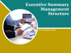 Executive Summary Management Structure Ppt PowerPoint Presentation Complete Deck With Slides