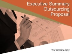 Executive Summary Outsourcing Proposal Ppt PowerPoint Presentation Complete Deck With Slides