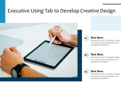 Executive Using Tab To Develop Creative Design Ppt PowerPoint Presentation Gallery Layouts PDF