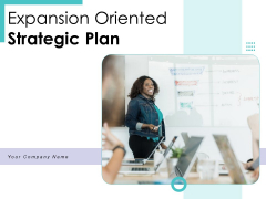 Expansion Oriented Strategic Plan Ppt PowerPoint Presentation Complete Deck With Slides