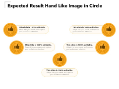 Expected Result Hand Like Image In Circle Ppt PowerPoint Presentation Gallery Ideas PDF