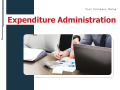 Expenditure Administration Ppt PowerPoint Presentation Complete Deck With Slides