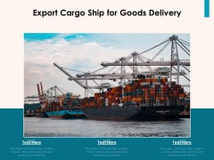Export Cargo Ship For Goods Delivery Ppt PowerPoint Presentation Icon Infographics PDF