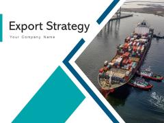 Export Strategy Process Market Ppt PowerPoint Presentation Complete Deck