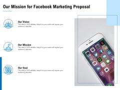 Facebook Ad Management Our Mission For Facebook Marketing Proposal Ppt Infographics Shapes PDF