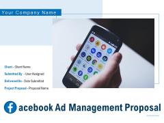 Facebook Ad Management Proposal Ppt PowerPoint Presentation Complete Deck With Slides