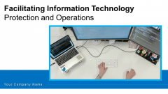 Facilitating Information Technology Protection And Operations Ppt PowerPoint Presentation Complete Deck With Slides