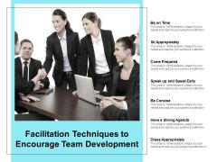 Facilitation Techniques To Encourage Team Development Ppt PowerPoint Presentation File Format