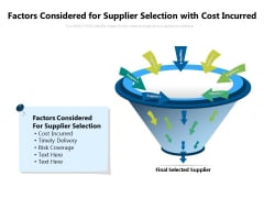 Factors Considered For Supplier Selection With Cost Incurred Ppt PowerPoint Presentation Gallery Slide PDF