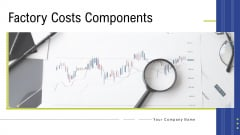 Factory Costs Components Ppt PowerPoint Presentation Complete Deck With Slides