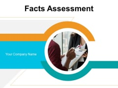 Facts Assessment Ppt PowerPoint Presentation Complete Deck With Slides