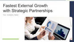 Fastest External Growth With Strategic Partnerships Ppt PowerPoint Presentation Complete Deck With Slides