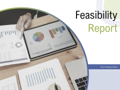 Feasibility Report Ppt PowerPoint Presentation Complete Deck With Slides