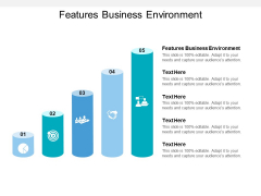Features Business Environment Ppt PowerPoint Presentation Icon Outfit Cpb