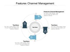 Features Channel Management Ppt PowerPoint Presentation Deck