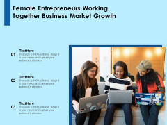 Female Entrepreneurs Working Together Business Market Growth Ppt PowerPoint Presentation File Format PDF