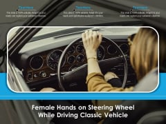 Female Hands On Steering Wheel While Driving Classic Vehicle Ppt PowerPoint Presentation Icon Inspiration PDF