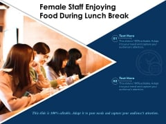 Female Staff Enjoying Food During Lunch Break Ppt PowerPoint Presentation Icon Portfolio PDF