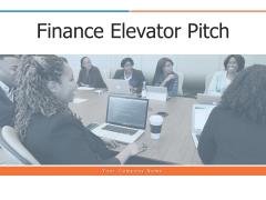 Finance Elevator Pitch Ppt PowerPoint Presentation Complete Deck With Slides