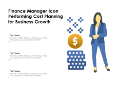 Finance Manager Icon Performing Cost Planning For Business Growth Ppt PowerPoint Presentation Inspiration Guide PDF