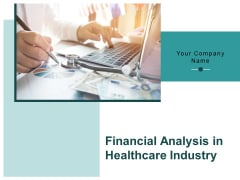 Financial Analysis In Healthcare Industry Ppt PowerPoint Presentation Complete Deck With Slides