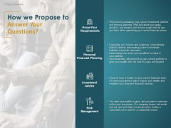 Financial Consultancy Proposal How We Propose To Answer Your Questions Ppt PowerPoint Presentation Summary Slides PDF