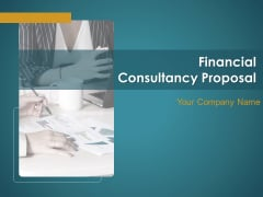 Financial Consultancy Proposal Ppt PowerPoint Presentation Complete Deck With Slides