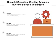 Financial Consultant Creating Return On Investment Report Vector Icon Ppt PowerPoint Presentation Slides Show PDF