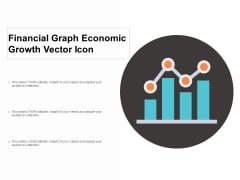 Financial Graph Economic Growth Vector Icon Ppt PowerPoint Presentation Infographics Graphic Images Cpb